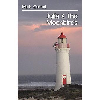 Julia & the Moonbirds by Mark Cornell - 9781760415617 Book