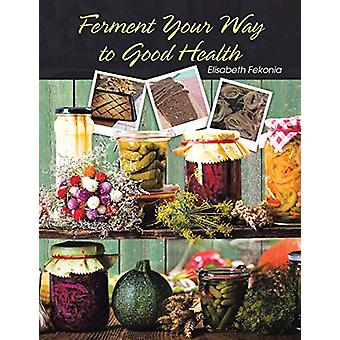 Ferment Your Way to Good Health by Elisabeth Fekonia - 9781796007084