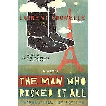 الرجل الذي خاطر كل شيء من قبل لوران Gounelle -- 9781848508583 كتاب