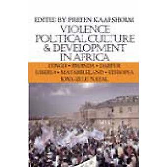 Violence Political Culture  Development in Africa by Edited by Preben Kaarsholm
