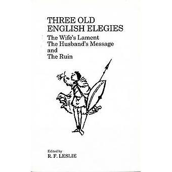 Three Old English Elegies by Edited by Roy F Leslie