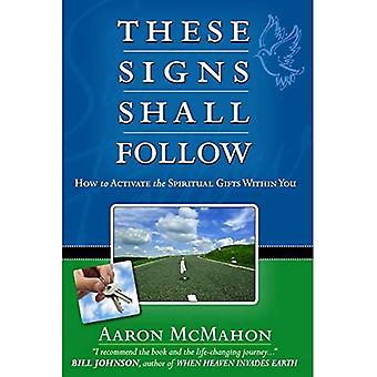 These Signs Shall Follow: How to Activate the Spiritual Gifts