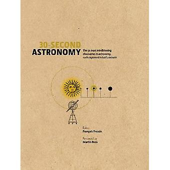 30Second Astronomy The 50 most mindblowing discoveries in astronomy each explained in half a minute