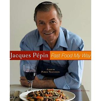 Jacques Pepin Fast Food My Way by Jacques Pepin & By photographer Ben Fink