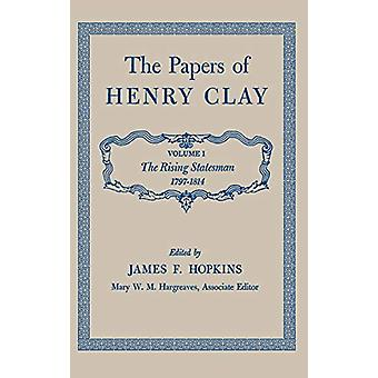 Les papiers de Henry Clay - The Rising Statesman - 1797-1814 par Henry C