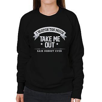 Ich sehe zu viel nehmen, die mir sagte, dass niemand jemals Damen Sweatshirt