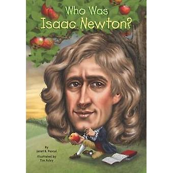 Who Was Isaac Newton? by Janet B. Pascal - 9780448479132 Book