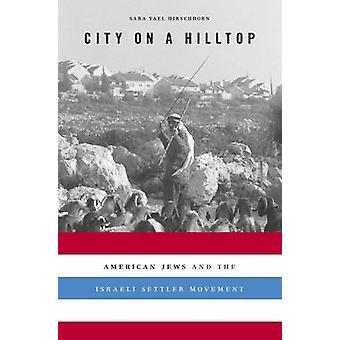 City on a Hilltop - American Jews and the Israeli Settler Movement by