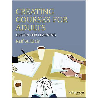 Creating Courses for Adults - Design for Learning by Ralf St.Clair - 9
