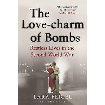 The Love-Charm of Bombs - Restless Lives in the Second World War by La
