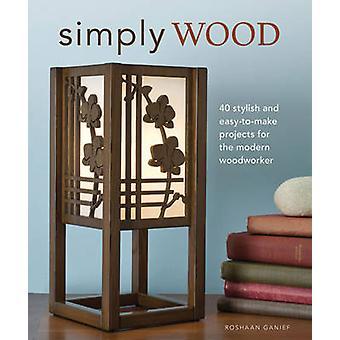 Helt enkelt trä - 40 snygg och lätt att göra projekt för moderna trä