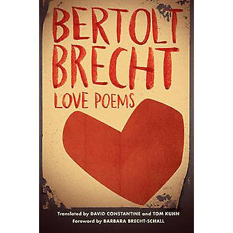 Love Poems by Bertolt Brecht - David Constantine - Tom Kuhn - Barbara