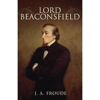 Lord Beaconsfield durch J.A. Froude - 9781845886059 Buch