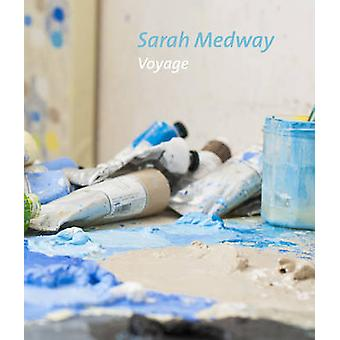 Sarah Medway - Voyage by Andrew Lambirth - Sue Hubbard - 978191022108