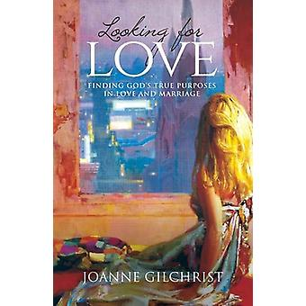 Looking for Love - Finding God's True Purpose in Love and Marriage by