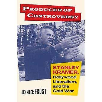 Producent av kontroverser: Stanley Kramer, Hollywood Liberalism och kalla kriget