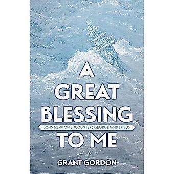 Een geweldige zegen voor mij: John Newton ontmoetingen George Whitefield (biografie)