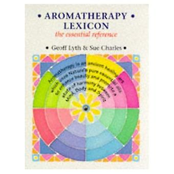 Aromatherapy Lexicon: The Essential Reference (Lexicon)