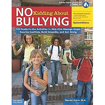No Kidding about Bullying: 126 Ready-To-Use Activities to Help Kids Manage Anger,� Resolve Conflicts, Build Empathy, and Get Along