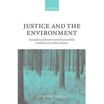 Justice and the Environment Conceptions of Environmental Sustainability and Theories of Distributive Justice by Dobson & Andrew P.