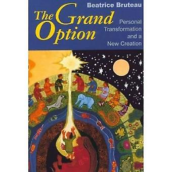 Grand Option The Personal Transformation and a New Creation by Bruteau & Beatrice