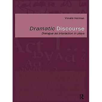 Dramatic Discourse Dialogue as Interaction in Plays by Herman & Vimala