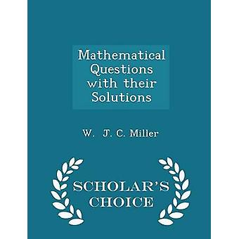 Mathematical Questions with their Solutions  Scholars Choice Edition by J. C. Miller & W.