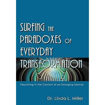 Die Paradoxien der täglichen Transformation im Zusammenhang mit einer aufstrebenden Normal von Miller & Linda L. blühende Surfen