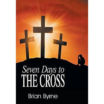 Seven Days to the Cross by Byrne & Brian