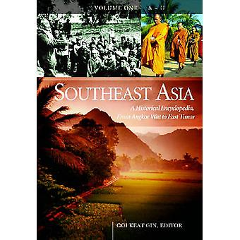 Southeast Asia A Historical Encyclopedia from Angkor Wat to East Timor by Ooi & Keat Gin