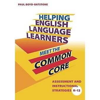 Helping English Language Learners Meet the Common Core  Assessment and Instructional Strategies K12 by BoydBatstone & Paul