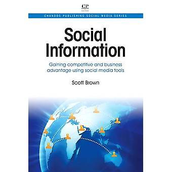 Informations sociales, avantage concurrentiel et d'affaires, en utilisant les outils des médias sociaux par Brown & Scott