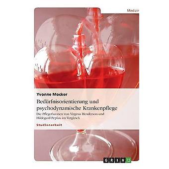 Bedrfnisorientierung und psychodynamische Krankenpflege Die Pflegetheorien von Virginia Henderson und Hildegard Peplau im Vergleich by Mocker & Yvonne