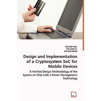 Design and Implementation of a Cryptosystem SoC for Mobile Devices  A Verified Design Methodology of the System on Chip with a Power Management Technology by YAO & TUNKAI