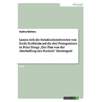 Lassen sich die Sozialisationstheorien von Emile Durkheim auf dø drei Protagonisten i Peter Hoegs Der Plan von der Abschaffung des Dunkels bertragen av Richters & Nadine