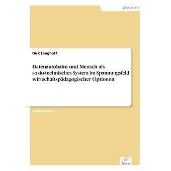 Datenautobahn Und Mensch als Soziotechnisches System Im Spannungsfeld Wirtschaftspdagogischer Optionen von & Dirk Langhoff
