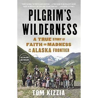 Pilgrim's Wilderness - A True Story of Faith and Madness on the Alaska