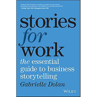 Stories for Work - The Essential Guide to Business Storytelling by Gab