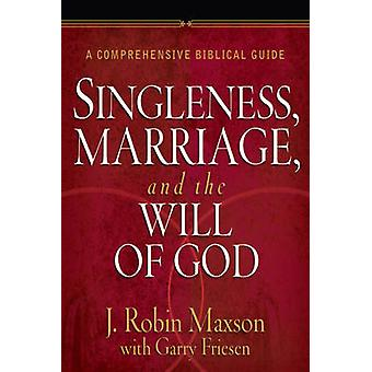 Singleness - Marriage - and the Will of God - A Comprehensive Biblical
