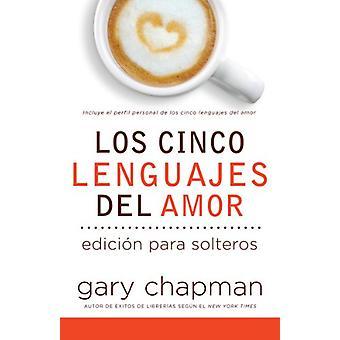 Los Cinco Lenguajes del Amor Para Solteros - Five Love Languages for S