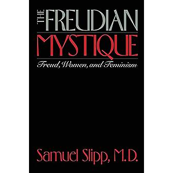 The Freudian Mystique - Freud - Women - and Feminism by The Freudian M