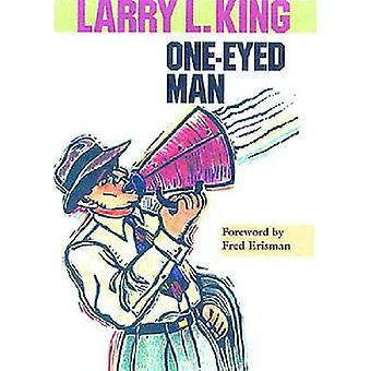 The One-Eyed Man by Larry L. King - Larry L. King - Fred Erisman - 97