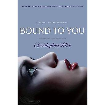 Bound to You by Christopher Pike - 9781442459717 Book