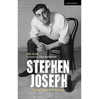 Stephen Joseph - Theatre Pioneer and Provocateur by Paul Elsam - 97814