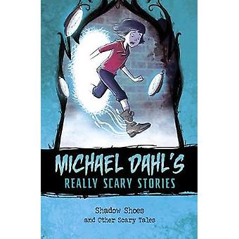 Shadow Shoes - And Other Scary Tales by Michael Dahl - 9781496549006 B