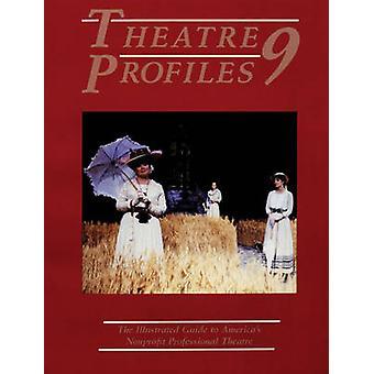 Theatre Profiles 9 - The Illustrated Guide to America's Nonprofit Prof