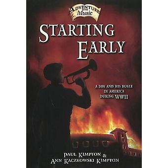 Starting Early - A Boy & His Bugle in America During WWII by Paul Kimp
