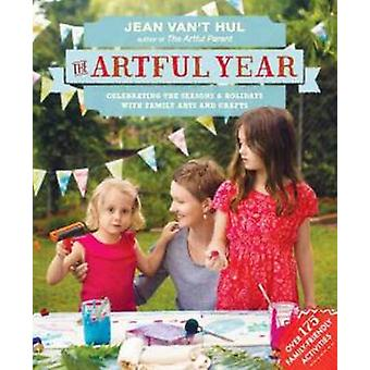 The Artful Year - Celebrating the Seasons and Holidays with Crafts and