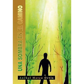Una Sombra En El Camino by An Bal Mateo Ortiz - 9781617646416 Book