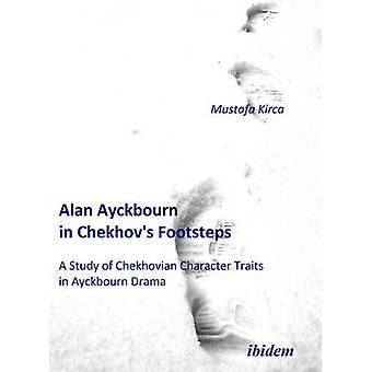 Alan Ayckbourn in Chekhov's Footsteps. A Study of Chekhovian Characte